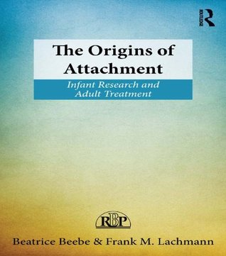The Origins of Attachment: Infant Research and Adult Treatment (Relational Perspectives Book Series)