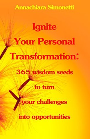 Ignite Your Personal Transformation: 365 wisdom seeds to turn your challenges into opportunities