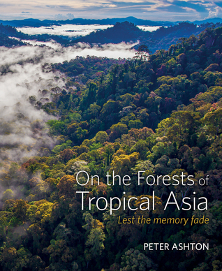 On the Forests of Tropical Asia: Lest the Memory Fade