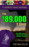 T-SHIRTS THAT INSPIRE: The $89,000 T-Shirt: (How ONE t-shirt inspired and healed a broken community)