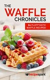 The Waffle Chronicles by Recipe Spark