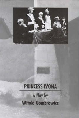 Princess Ivona by Witold Gombrowicz