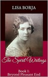 The Spirit Writings: Book 1: Beyond Pleasant End