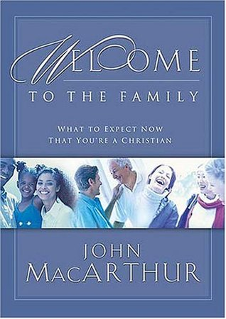 Welcome To The Family  by John F. MacArthur Jr.