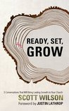 Ready, Set, Grow!: 3 Conversations That Will Bring Lasting Growth to Your Church
