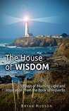 The House of Wisdom: 30 Days of Morning Light and Inspiration From Proverbs