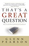 That's a Great Question: What to Say When Your Faith Is Questioned