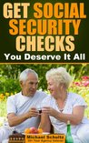 Get Social Security Checks: Everything You Need to File for Social Security Retirement, Disability, Medicare and Supplemental Security Income (SSI) Benefits and Get the Most Money Due You Fast