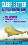 Sleep Well: 5 Steps to Smarter Sleep ( Sleep Your Way to Success): Feel Fantastic, Look Your Best, Release Your Inner Power, (Sleep Better), Cure your ... (How to Go To Sleep (Self Help) Book 1)