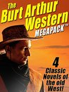 The Burt Arthur Western MEGAPACK ®: 4 Classic Novels of the Old West