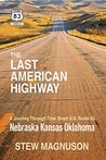 The Last American Highway: A Journey Through Time Down U.S. Route 83: Nebraska Kansas Oklahoma (The Highway 83 Chronicles Book 2)