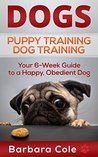 Puppy Training Guide: Your Simple Step-By-Step Dog Training System for Happy, Well-Behaved Puppies (Happy Dogs & Puppy Care Series Book 1)