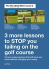 LEVEL 2 - Three MORE lessons to stop you failing on the golf course: The Pre-Shot Training system - save shots and play better by thinking differently, ... (The Pre-Shot Training Programme Book 3)