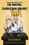 The Amazing Science Fair Project (Project Kids Adventure #3)