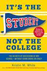 It's the Student, Not the College: The Secrets of Succeeding at Any School—Without Going Broke or Crazy