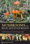 Mushrooms of the Rocky Mountain Region: Timber Press Field Guide