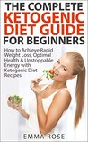 Ketogenic Diet Guide for Beginners: How to Achieve Rapid Weight Loss, Optimal Health & Unstoppable Energy with Ketogenic Diet Recipes