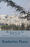 My Journey to the Holy Land - A Devotional Photo Journal