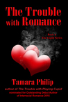 The Trouble with Romance by Tamara Philip