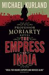 The Empress of India: A Professor Moriarty Novel (The Professor Moriarty Series)