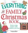 The Everything Family Christmas Book: Stories, Songs, Recipes, Crafts, Traditions, and More (Everything Series)