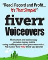 Fiverr Voiceovers - Read Record & Profit It's That Simple!: The fastest and easiest way to make money online using nothing more than your own voice no matter how YOU think you sound