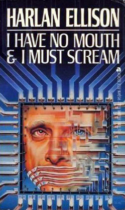 I Have No Mouth and I Must Scream by Harlan Ellison