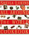 All Around the World Cookbook by Sheila Lukins