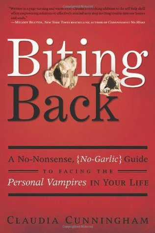 Biting Back: A No-Nonsense, No-Garlic Guide to Facing the Personal Vampires in Your Life