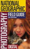 The National Geographic Field Guide to Photography: Digital