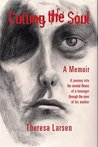 Cutting the Soul: A Journey Into the Mental Illness of a Teenager Through the Eyes of His Mother