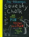 Squeaky Chalk: And Other Fun Things to Draw (And Do) When There's Nothing to Do!