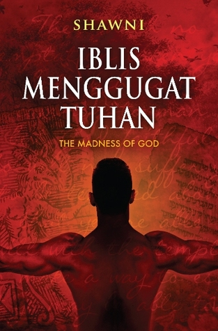 Iblis Menggugat Tuhan - The Madness of God & The Men Who Have... by Da'ud ibn Tamam ibn Ibrahim...