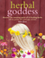 The Herbal Goddess Guide: Create Radiant Well-Being Every Day with Herb-Inspired Teas, Potions, Salves, Food, Yoga, and More
