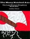 The Many Notched Axe (The Last Human Prophecy Book 1)