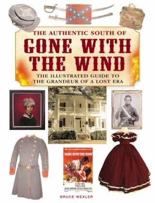 The Authentic South of Gone with the Wind by Bruce Wexler