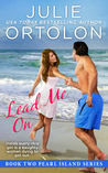 Lead Me On (Pearl Island Trilogy, #2)