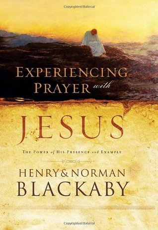 Experiencing Prayer with Jesus by Henry T. Blackaby