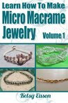 Learn How To Make Micro Macrame Jewelry: Learn how you can start making Micro Macramé jewelry quickly and easily!