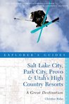 Explorer's Guide Salt Lake City, Park City, Provo & Utah's High Country Resorts: A Great Destination (Second Edition) (Explorer's Great Destinations)
