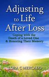 Adjusting to Life After Loss: Coping with the Death of a Loved One and Honoring Their Memory