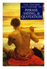 The Oxford dictionary of phrase, saying and quotation / edited by Elizabeth Knowles.[ Dictionary of phrase, saying and quotation ]