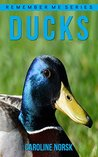 Duck: Amazing Photos & Fun Facts Book About Ducks For Kids (Remember Me Series)