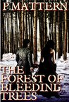 The Forest of Bleeding Trees: Part 1: The Hunter