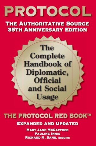 Protocol: The Complete Handbook of Diplomatic, Official and Social Usage, 35th Anniversary Edition