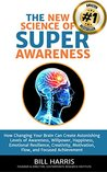 The New Science of Super-Awareness: Use the Newest Brain Science Discoveries to Create Astonishing Levels of Awareness, Zen-LIke Meditation, Happiness, Intelligence, Creativity, Motivation, and Flow