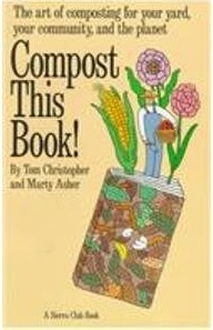 Compost this book! : the art of composting for your yard, your community, and the planet