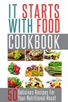 It Starts with Food Cookbook: 50 Delicious Recipes for Your Nutritional Reset