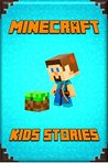 Minecraft Kid's Stories Book: A Collection of Marvelous Minecraft Short Stories for Children: Amusing Minecraft Stories for Kids from Famous Children Authors. A Treasure for All Little Minecrafters!