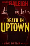 Death in Uptown: A Paul Whelan Mystery (Paul Whelan Mysteries)